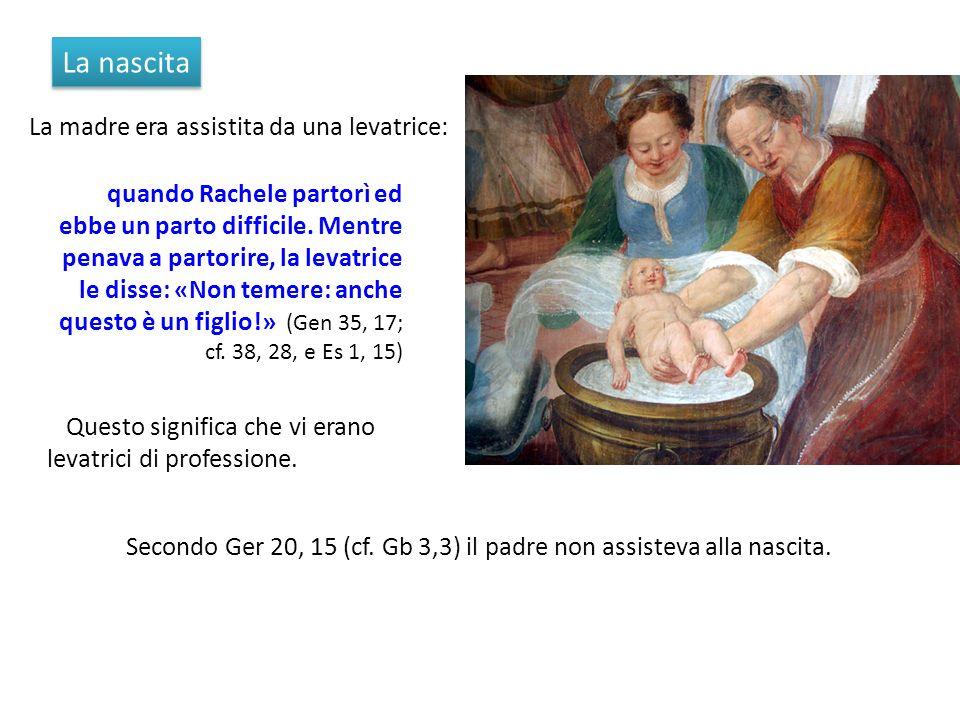 La nascita Secondo Ger 20, 15 (cf. Gb 3,3) il padre non assisteva alla nascita. La madre era assistita da una levatrice: quando Rachele partorì ed ebb