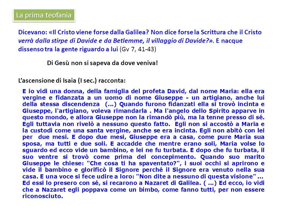 La prima teofania Dicevano: «Il Cristo viene forse dalla Galilea? Non dice forse la Scrittura che il Cristo verrà dalla stirpe di Davide e da Betlemme