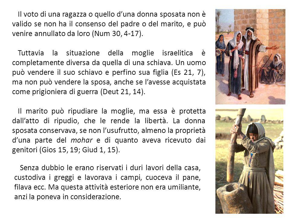 Il voto di una ragazza o quello duna donna sposata non è valido se non ha il consenso del padre o del marito, e può venire annullato da loro (Num 30, 4-17).