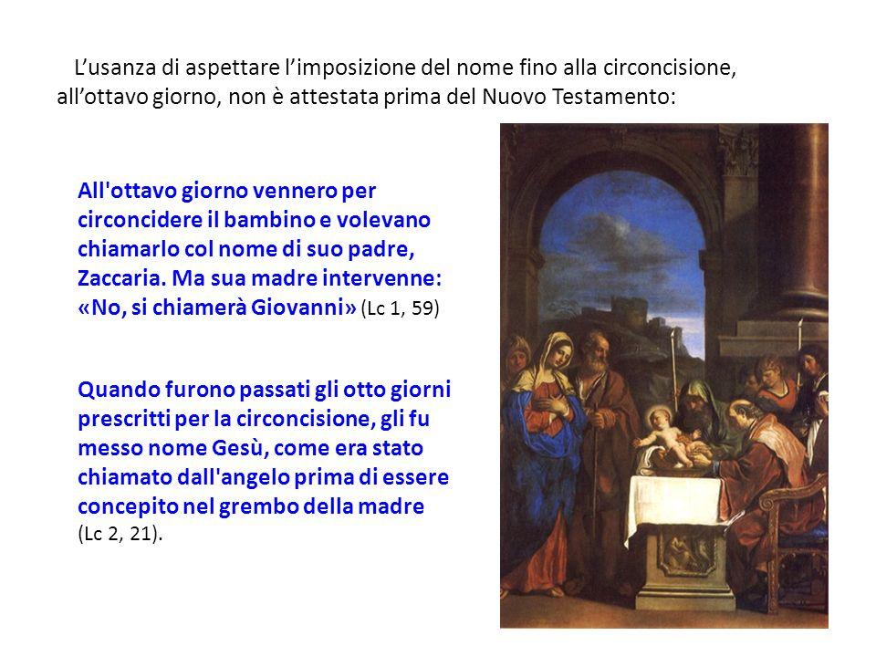 Lusanza di aspettare limposizione del nome fino alla circoncisione, allottavo giorno, non è attestata prima del Nuovo Testamento: All'ottavo giorno ve