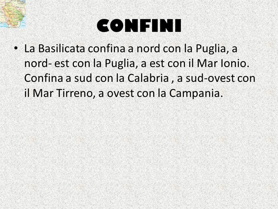 CONFINI La Basilicata confina a nord con la Puglia, a nord- est con la Puglia, a est con il Mar Ionio. Confina a sud con la Calabria, a sud-ovest con