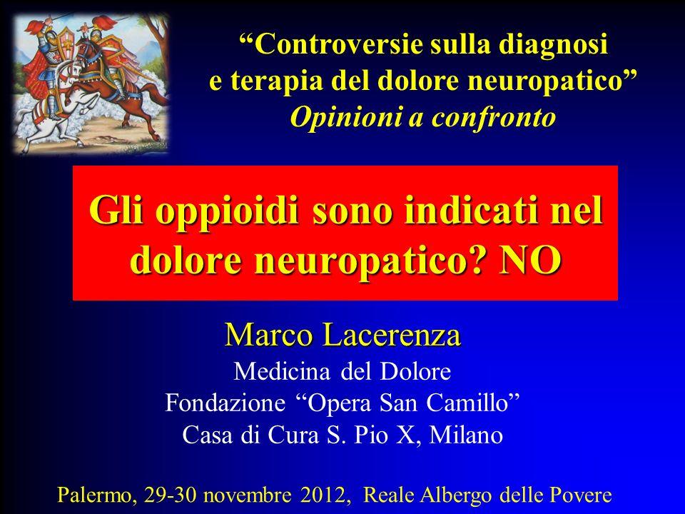 Gli oppioidi sono indicati nel dolore neuropatico? NO Marco Lacerenza Medicina del Dolore Fondazione Opera San Camillo Casa di Cura S. Pio X, Milano P