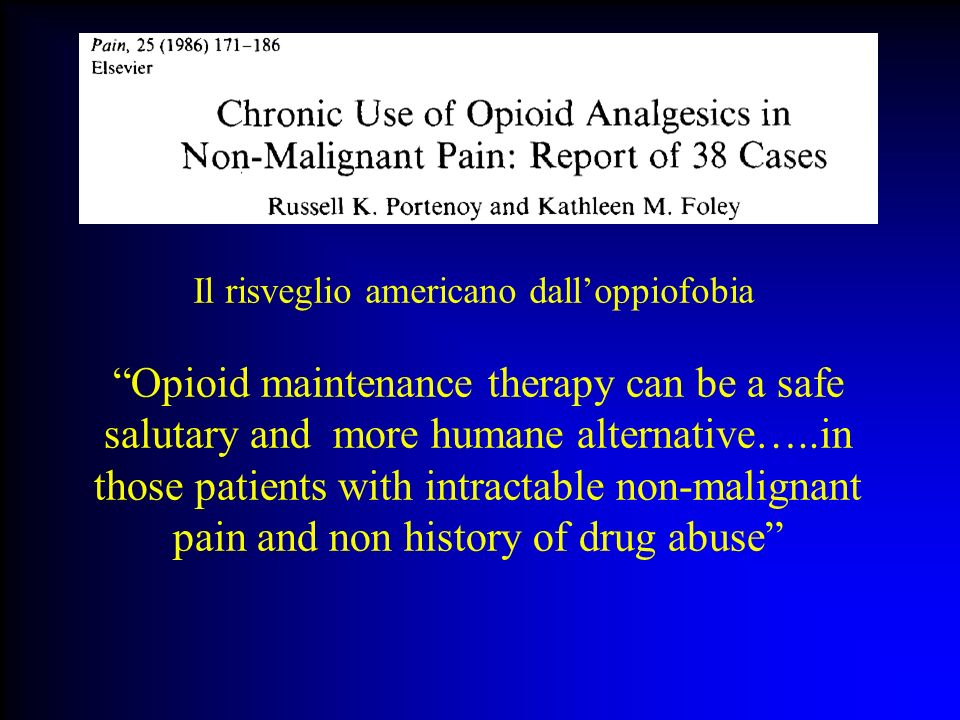 Il risveglio americano dalloppiofobia Opioid maintenance therapy can be a safe salutary and more humane alternative…..in those patients with intractab