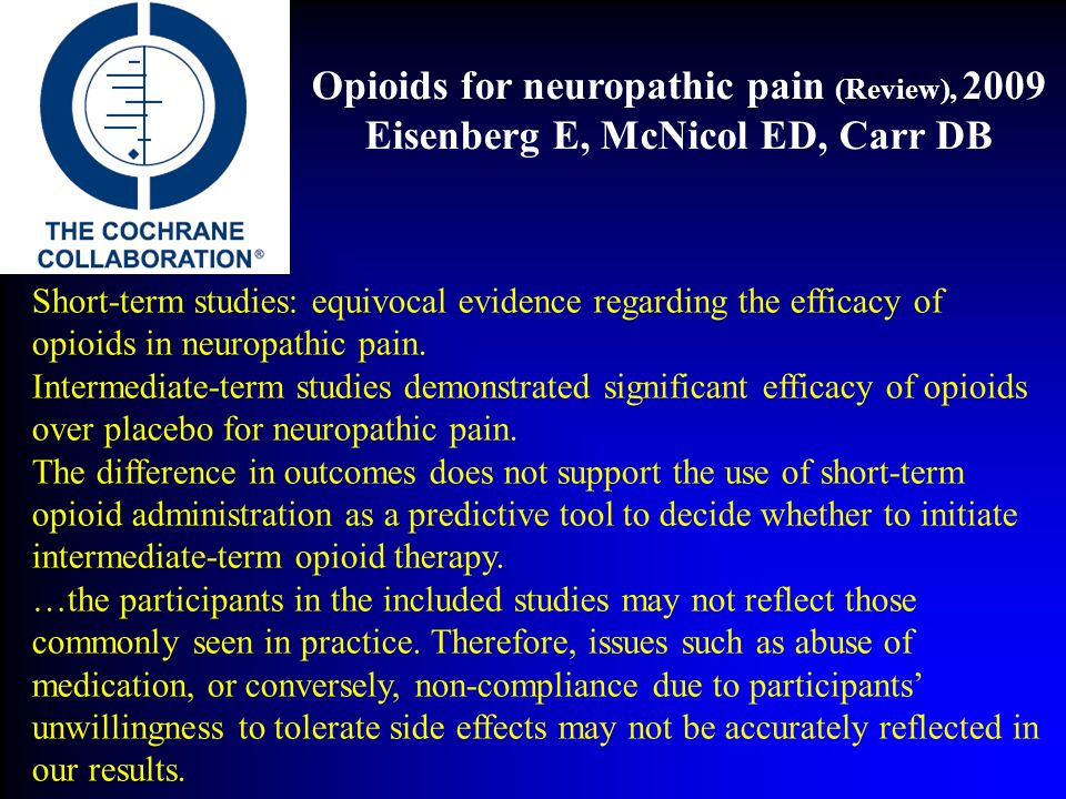 Short-term studies: equivocal evidence regarding the efficacy of opioids in neuropathic pain. Intermediate-term studies demonstrated significant effic
