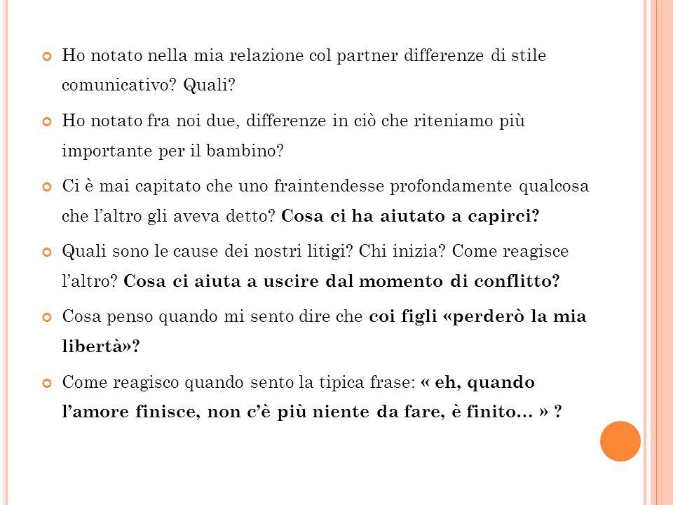 Ho notato nella mia relazione col partner differenze di stile comunicativo? Quali? Ho notato fra noi due, differenze in ciò che riteniamo più importan