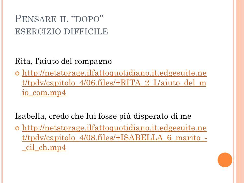 P ENSARE IL DOPO ESERCIZIO DIFFICILE Rita, laiuto del compagno http://netstorage.ilfattoquotidiano.it.edgesuite.ne t/tpdv/capitolo_4/06.files/+RITA_2_