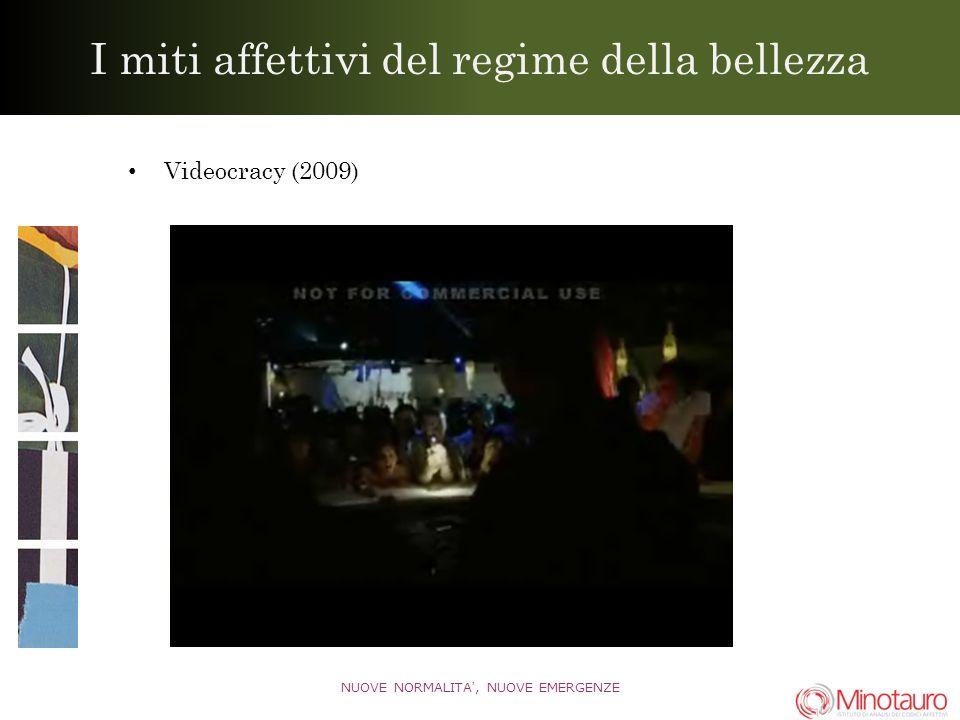 I miti affettivi del regime della bellezza Videocracy (2009) NUOVE NORMALITA, NUOVE EMERGENZE