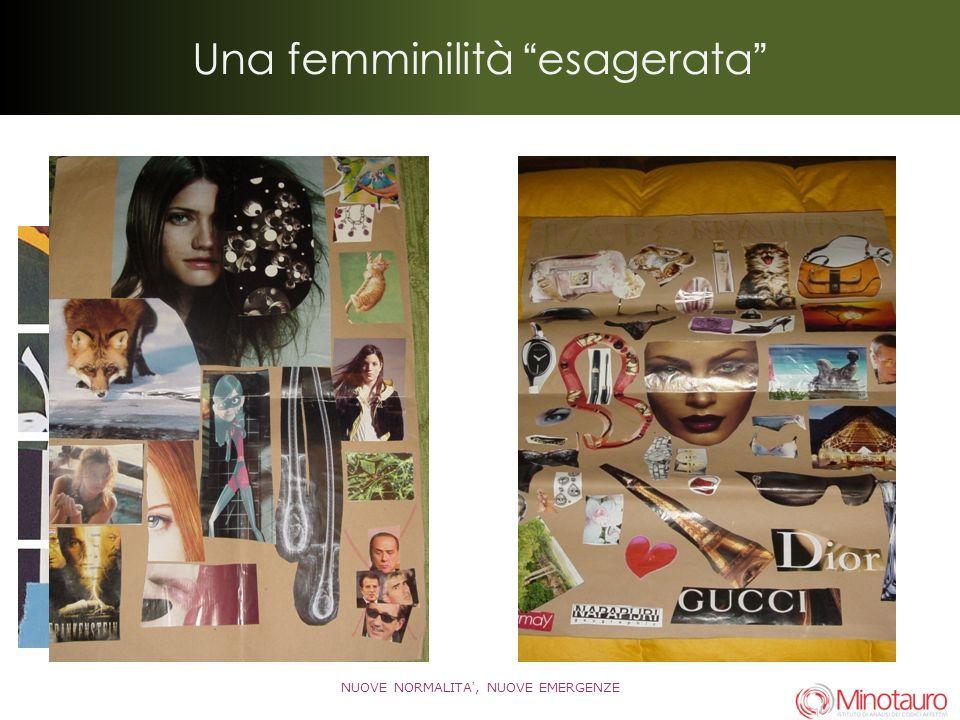 Una femminilità esagerata NUOVE NORMALITA, NUOVE EMERGENZE