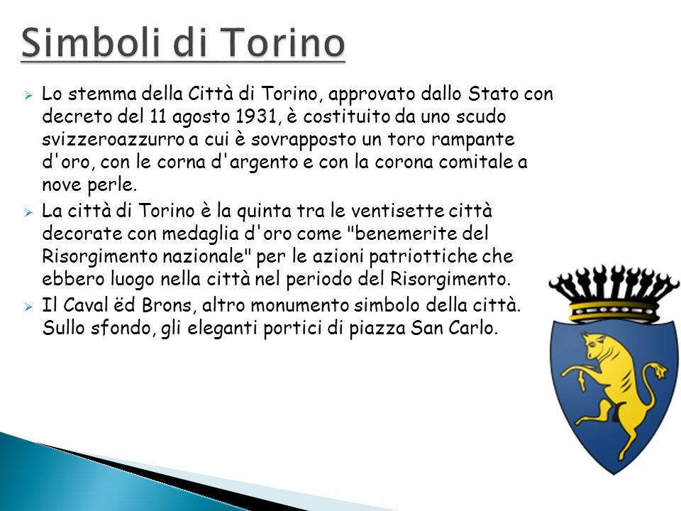 Lo stemma della Città di Torino, approvato dallo Stato con decreto del 11 agosto 1931, è costituito da uno scudo svizzeroazzurro a cui è sovrapposto u