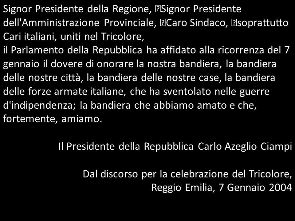 Signor Presidente della Regione, Signor Presidente dell'Amministrazione Provinciale, Caro Sindaco, soprattutto Cari italiani, uniti nel Tricolore, il