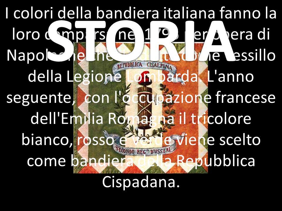 I colori della bandiera italiana fanno la loro comparsa nel 1796 per opera di Napoleone che li adotta come vessillo della Legione Lombarda. L'anno seg