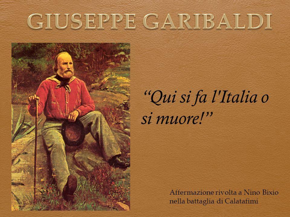 Qui si fa l'Italia o si muore! Affermazione rivolta a Nino Bixio nella battaglia di Calatafimi