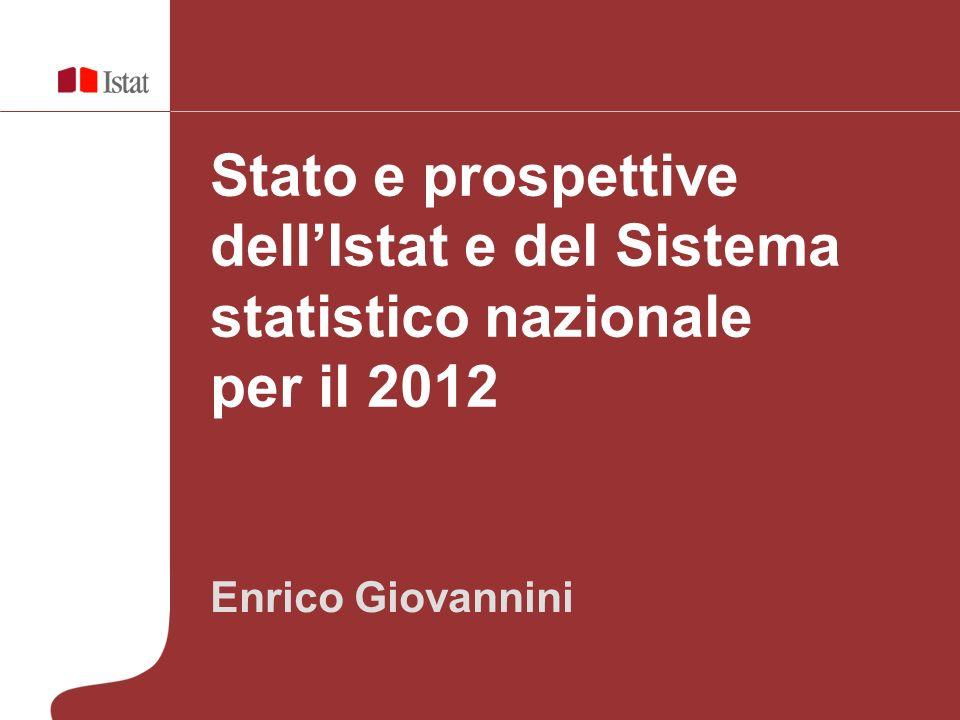 Enrico Giovannini Stato e prospettive dellIstat e del Sistema statistico nazionale per il 2012