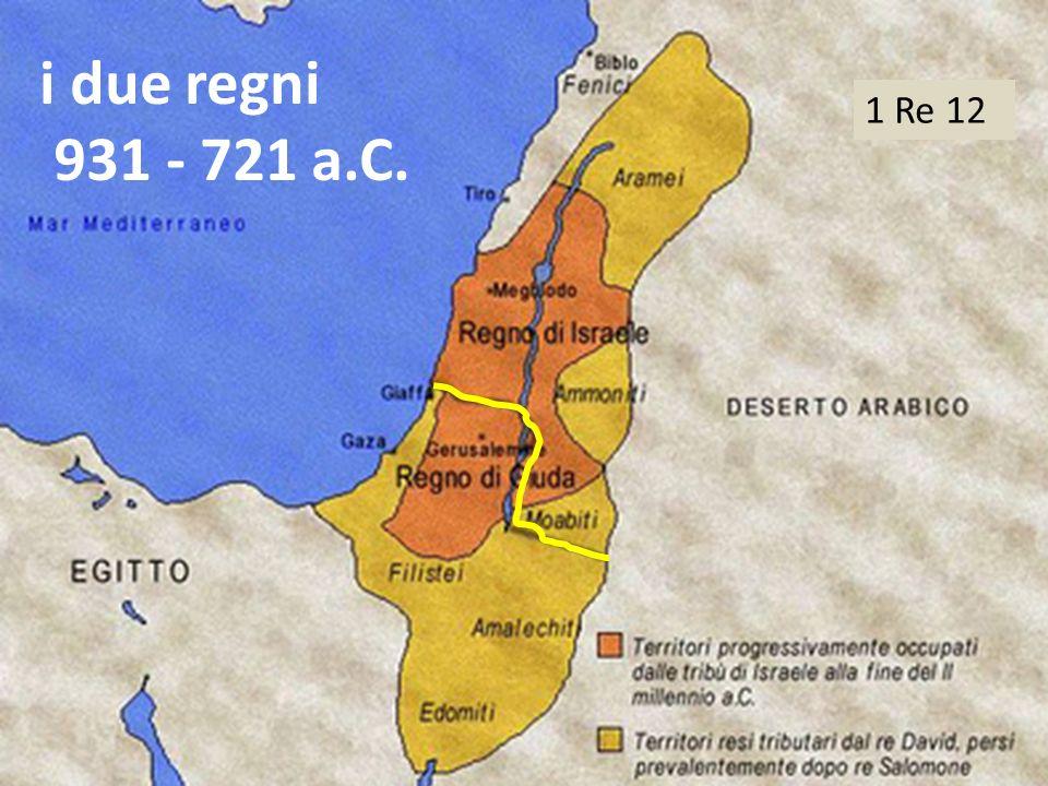 i due regni 931 - 721 a.C. 1 Re 12
