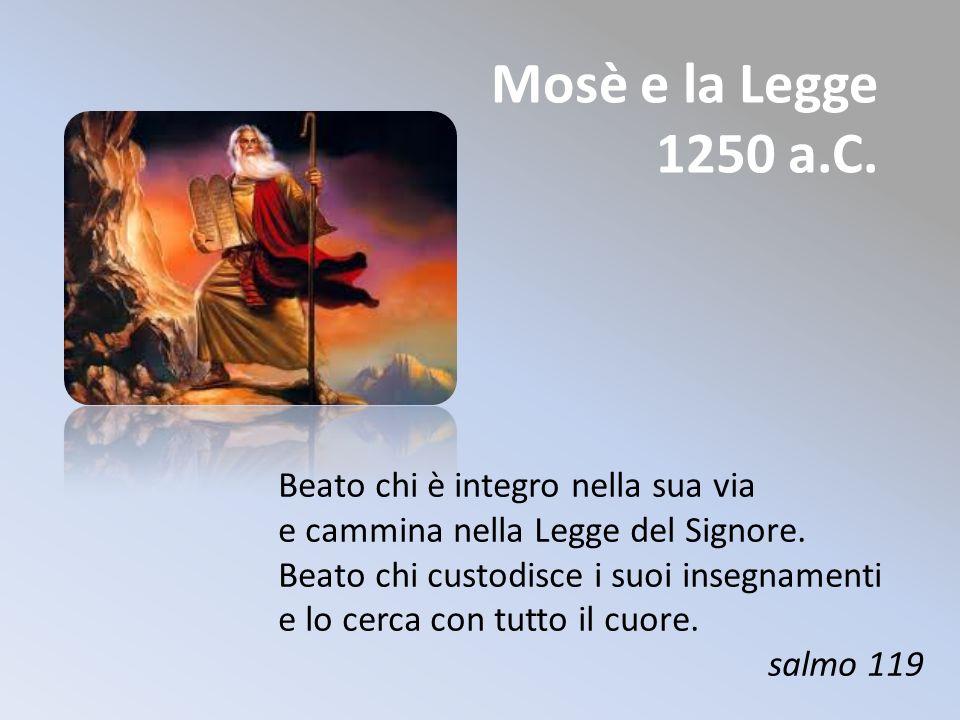 Mosè e la Legge 1250 a.C. Beato chi è integro nella sua via e cammina nella Legge del Signore. Beato chi custodisce i suoi insegnamenti e lo cerca con