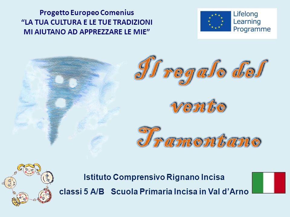 Istituto Comprensivo Rignano Incisa classi 5 A/B Scuola Primaria Incisa in Val dArno Progetto Europeo ComeniusLA TUA CULTURA E LE TUE TRADIZIONI MI AI