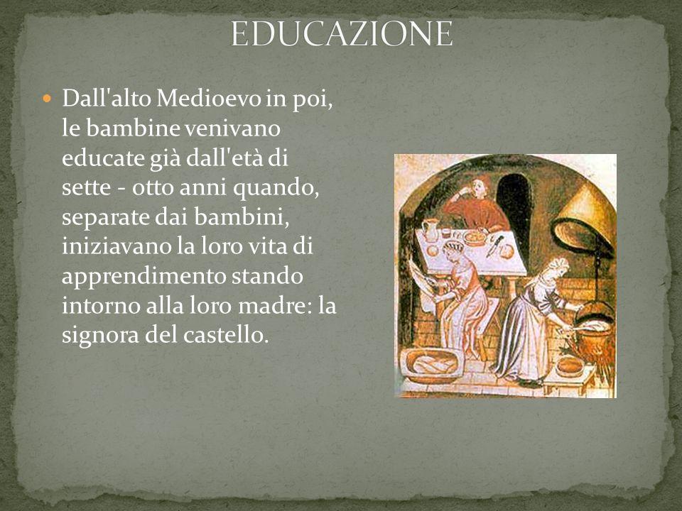 Dall'alto Medioevo in poi, le bambine venivano educate già dall'età di sette - otto anni quando, separate dai bambini, iniziavano la loro vita di appr