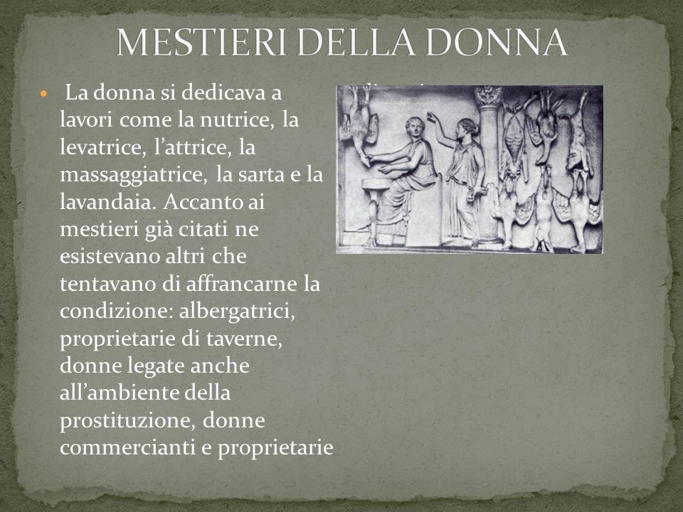 La donna si dedicava a lavori come la nutrice, la levatrice, lattrice, la massaggiatrice, la sarta e la lavandaia. Accanto ai mestieri già citati ne e