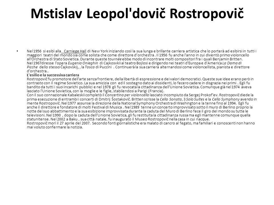 Mstislav Leopol'dovič Rostropovič Nel 1956 si esibì alla Carniege Hall di New York iniziando così la sua lunga e brillante carriera artistica che lo p