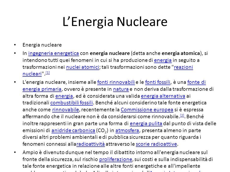 LEnergia Nucleare Energia nucleare In ingegneria energetica con energia nucleare (detta anche energia atomica), si intendono tutti quei fenomeni in cu