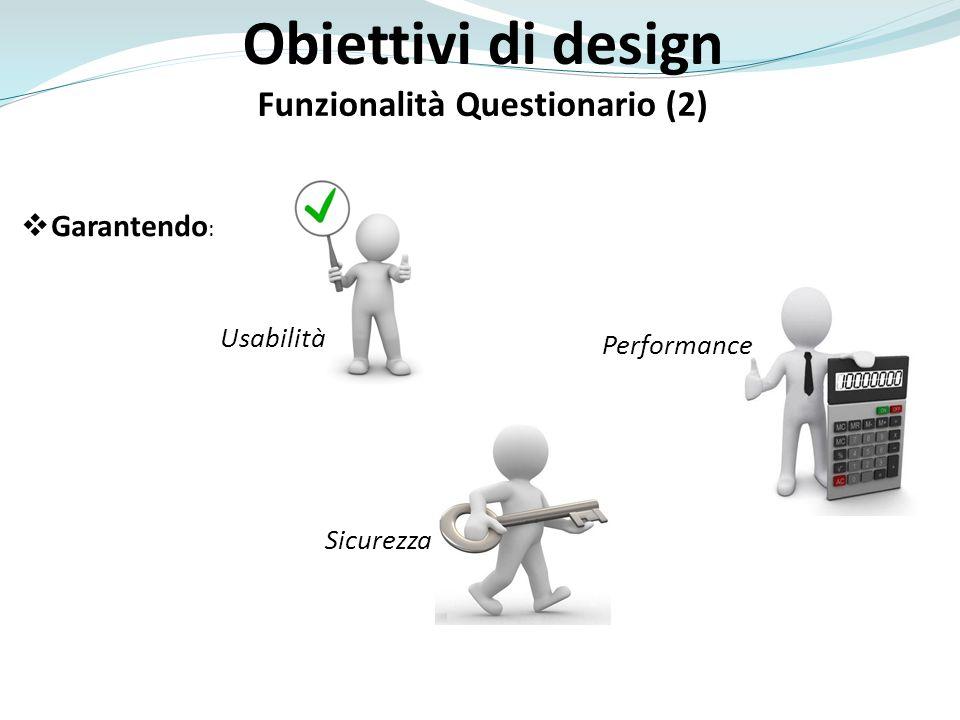 Obiettivi di design Funzionalità Questionario (2) Garantendo : Sicurezza Usabilità Performance
