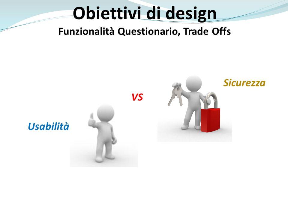 Obiettivi di design Funzionalità Questionario, Trade Offs Sicurezza VS Usabilità