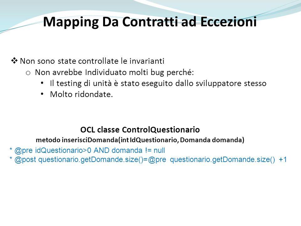 Mapping Da Contratti ad Eccezioni * @pre idQuestionario>0 AND domanda != null * @post questionario.getDomande.size()=@pre questionario.getDomande.size