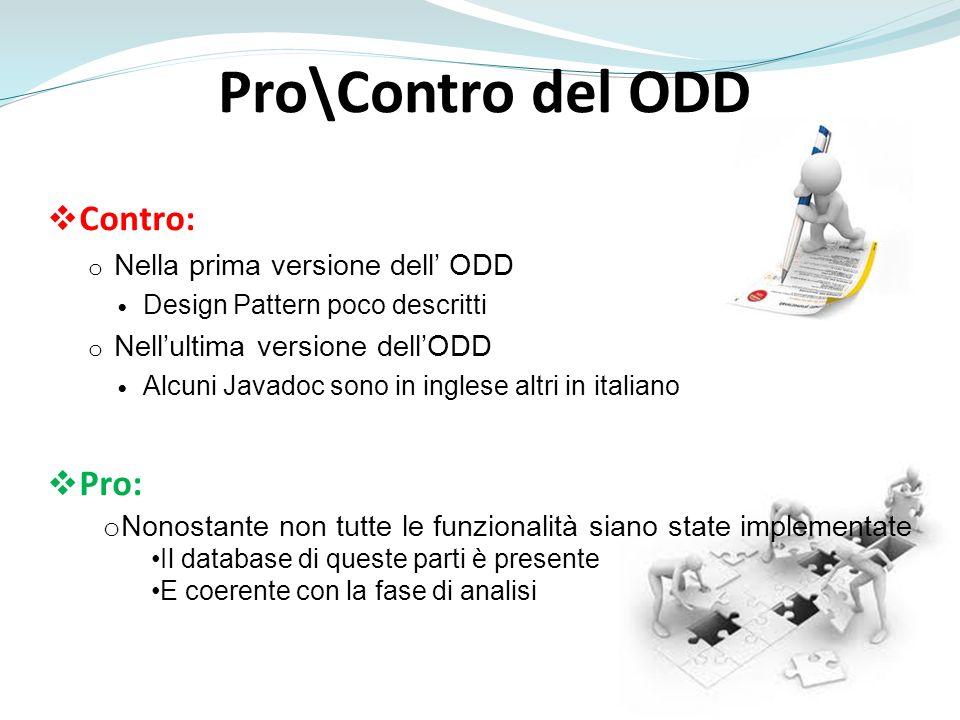 Pro\Contro del ODD Contro: o Nella prima versione dell ODD Design Pattern poco descritti o Nellultima versione dellODD Alcuni Javadoc sono in inglese