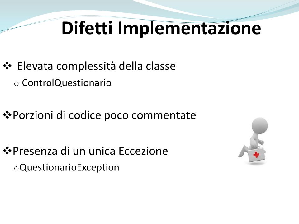 Difetti Implementazione Elevata complessità della classe o ControlQuestionario Porzioni di codice poco commentate Presenza di un unica Eccezione o Que