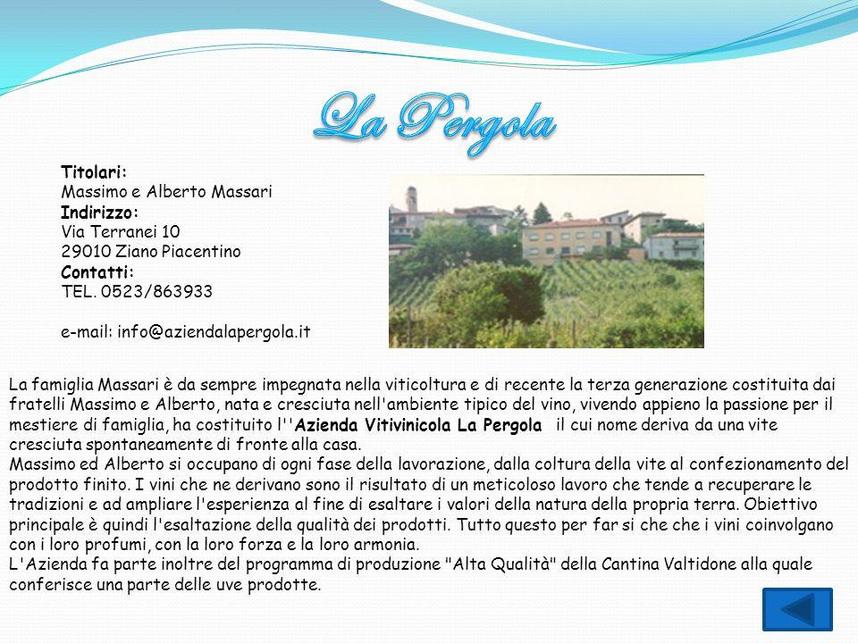 Titolari: Massimo e Alberto Massari Indirizzo: Via Terranei 10 29010 Ziano Piacentino Contatti: TEL. 0523/863933 e-mail: info@aziendalapergola.it La f