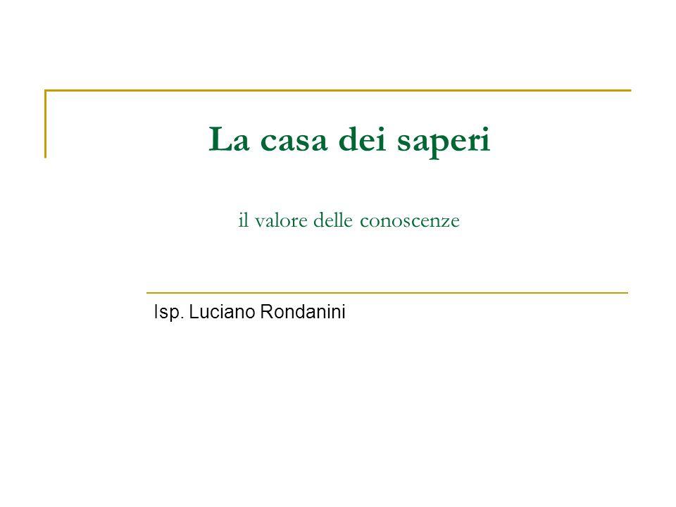La casa dei saperi il valore delle conoscenze Isp. Luciano Rondanini