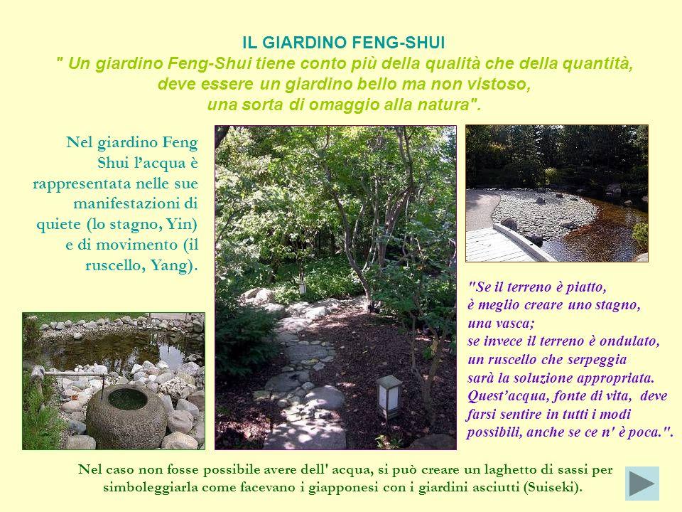 Nel giardino Feng Shui lacqua è rappresentata nelle sue manifestazioni di quiete (lo stagno, Yin) e di movimento (il ruscello, Yang).