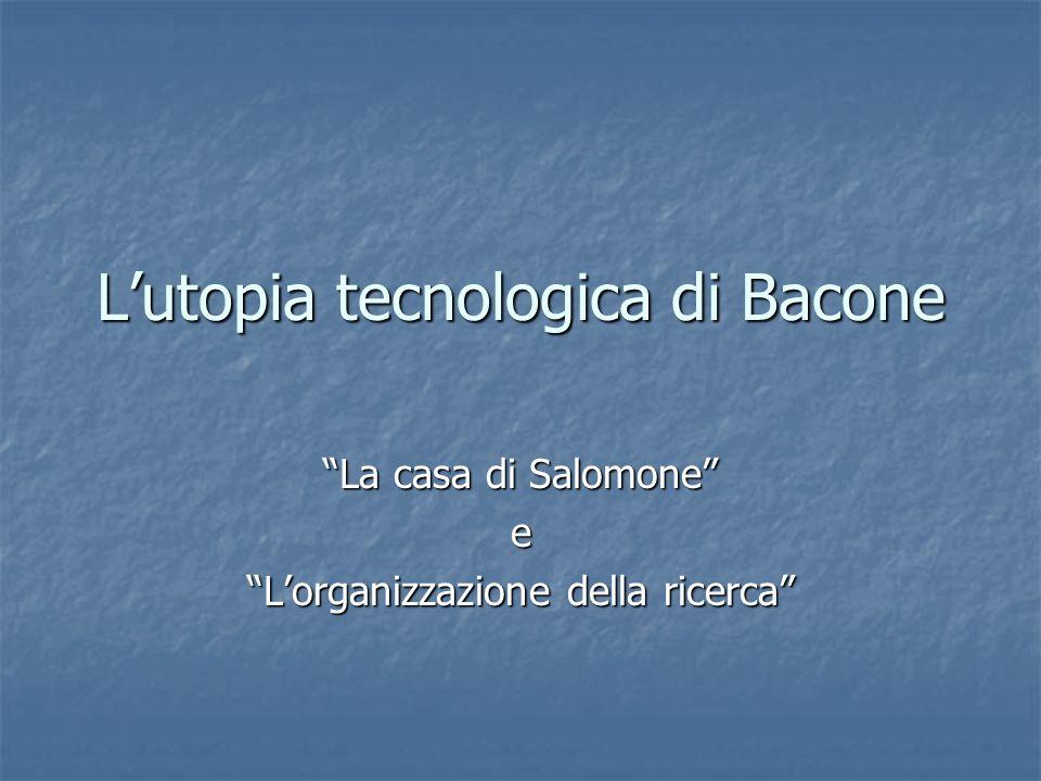 Lutopia tecnologica di Bacone La casa di Salomone e Lorganizzazione della ricerca