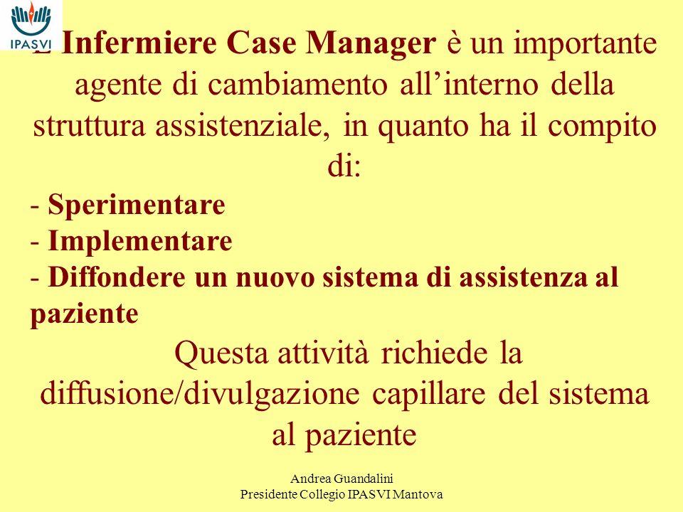 Andrea Guandalini Presidente Collegio IPASVI Mantova LInfermiere Case Manager garantisce il Coordinamento delle cure lungo un continuum che include principalmente - La prevenzione - Le fasi acute - La riabilitazione - Le cure e lassistenza a lungo termine