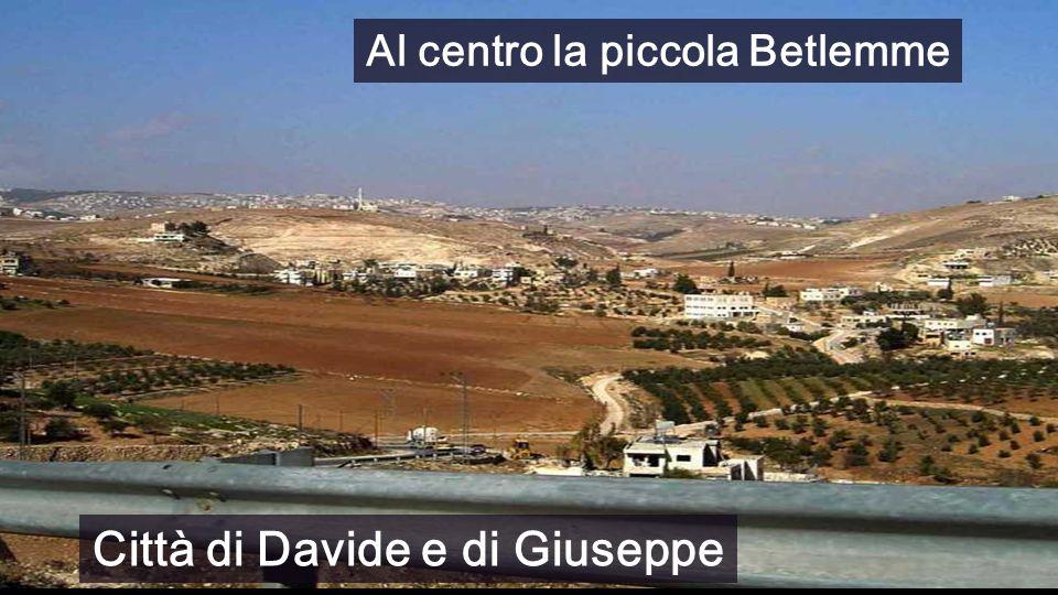 Città di Davide e di Giuseppe Al centro la piccola Betlemme