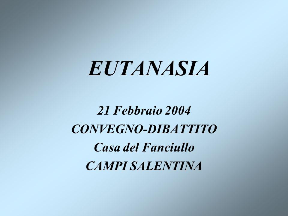 EUTANASIA 21 Febbraio 2004 CONVEGNO-DIBATTITO Casa del Fanciullo CAMPI SALENTINA
