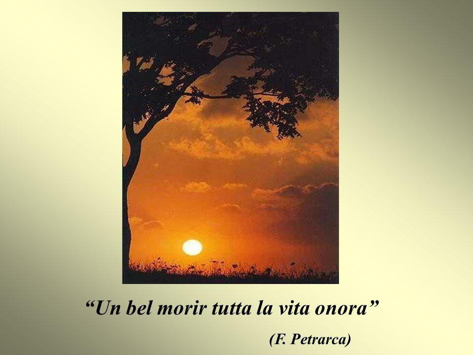 Un bel morir tutta la vita onora (F. Petrarca)