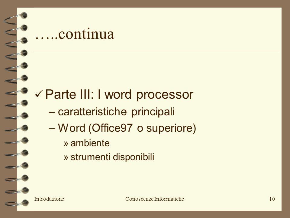 IntroduzioneConoscenze Informatiche11 ….continua Parte III: –Slide del docente (CD) –Introduzione allInformatica, Paolo Tosoratti, Casa Editrice Ambrosiana (seconda edizione): cap.