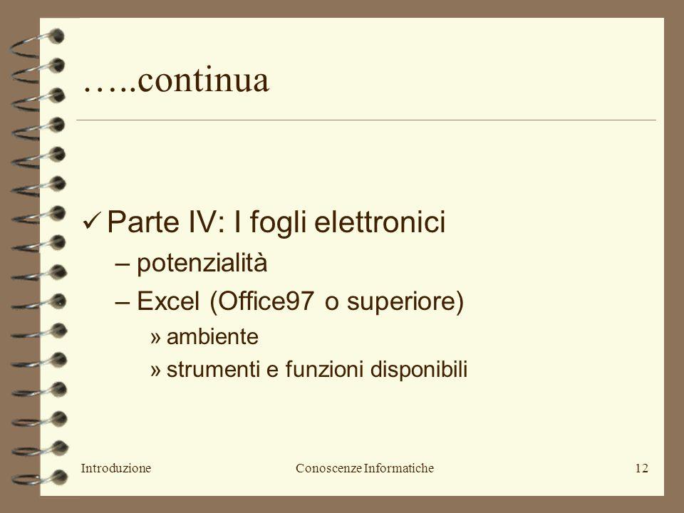 IntroduzioneConoscenze Informatiche13 ….continua Parte IV: –Slide del docente (CD) –Introduzione allInformatica, Paolo Tosoratti, Casa Editrice Ambrosiana (seconda edizione): cap.