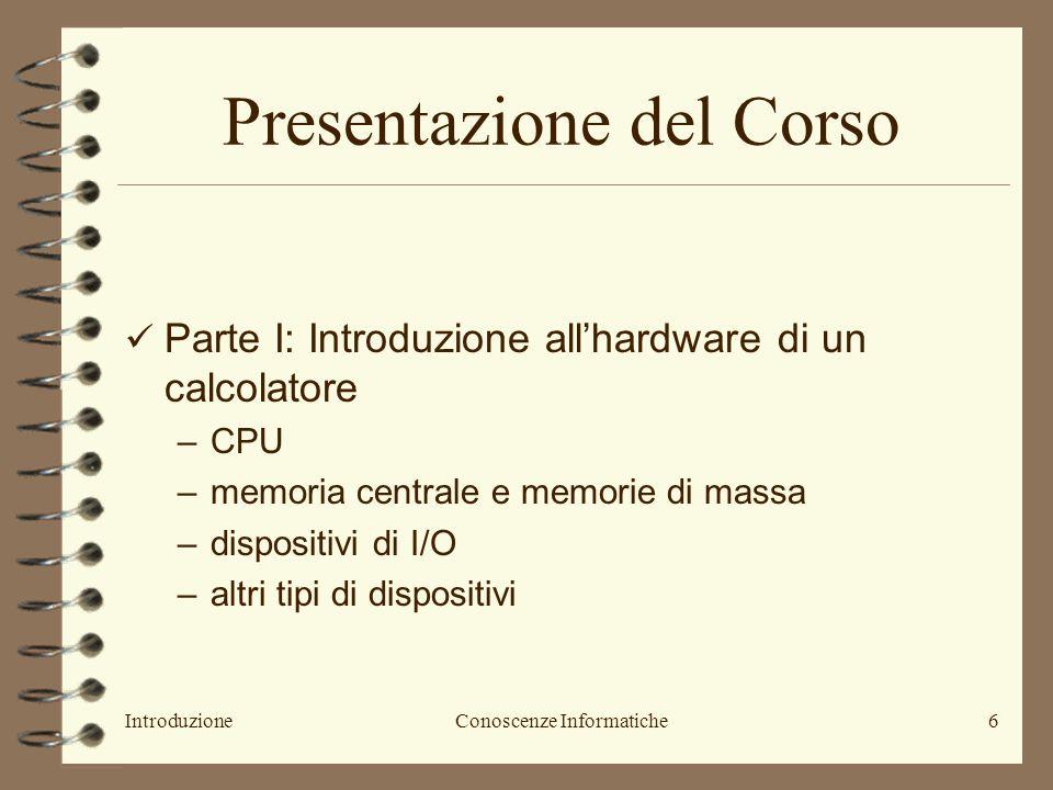 IntroduzioneConoscenze Informatiche7 …..continua Parte I: –Slide del docente (CD) –Introduzione allInformatica, Paolo Tosoratti, Casa Editrice Ambrosiana (seconda edizione): cap.