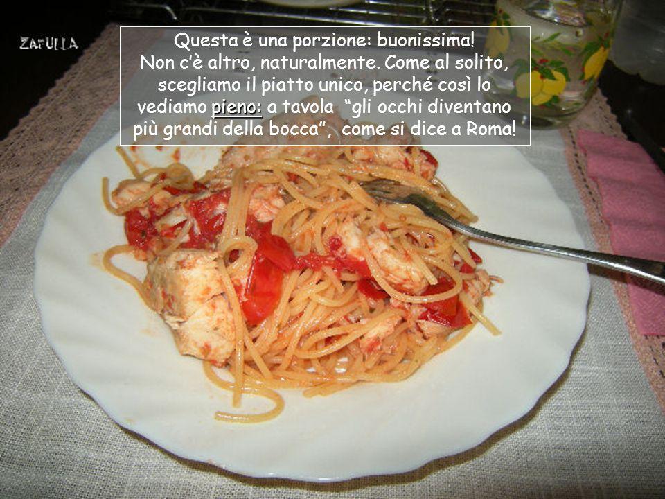 Ed ecco la spaghettata che aspettavamo: per due persone, sono 140 grammi di pasta + filetto di pesce persico (300 -350 grammi allincirca) e pomodorini rossi, tondi.