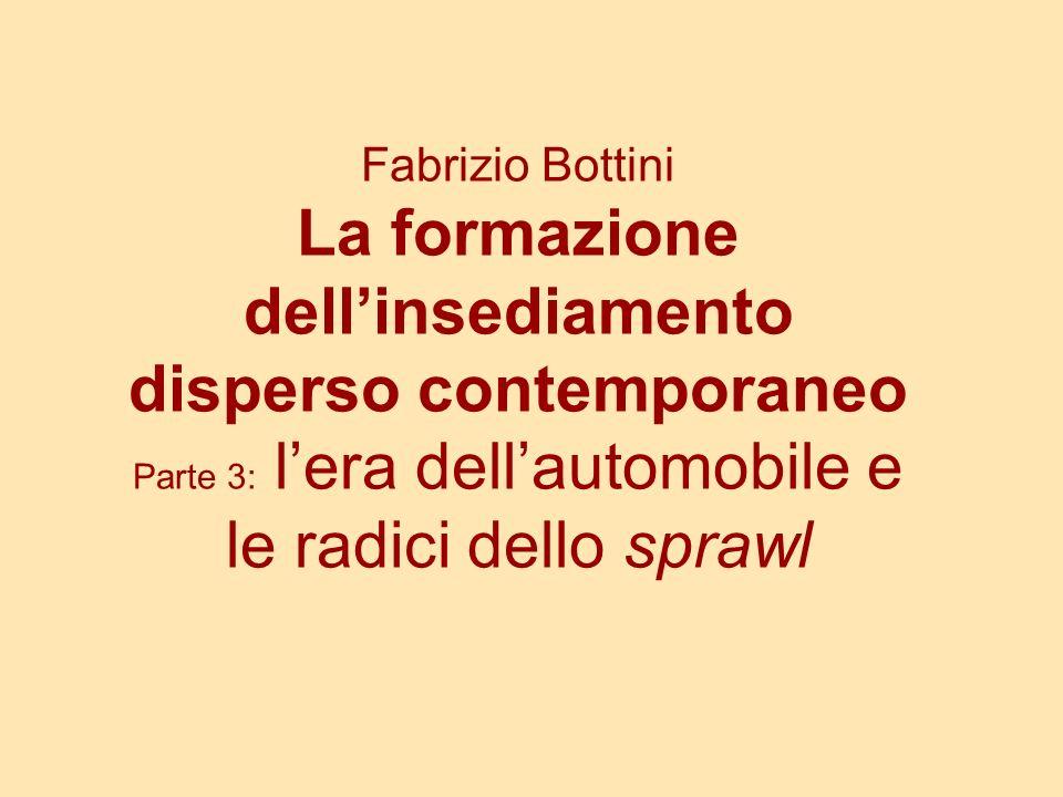 Fabrizio Bottini La formazione dellinsediamento disperso contemporaneo Parte 3: lera dellautomobile e le radici dello sprawl