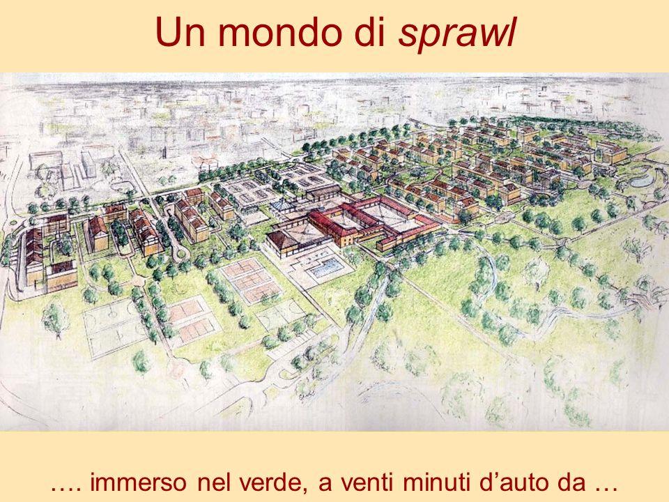 Un mondo di sprawl …. immerso nel verde, a venti minuti dauto da …