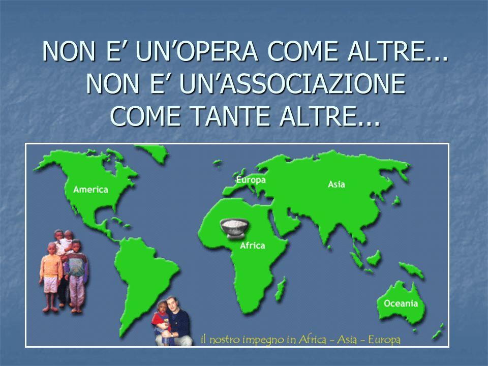 NON E UNOPERA COME ALTRE... NON E UNASSOCIAZIONE COME TANTE ALTRE...