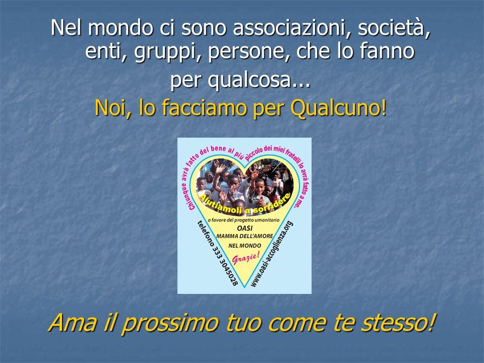 Nel mondo ci sono associazioni, società, enti, gruppi, persone, che lo fanno per qualcosa...