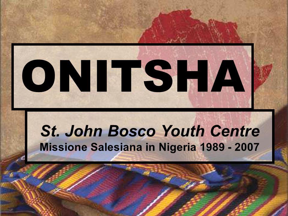 ONITSHA St. John Bosco Youth Centre Missione Salesiana in Nigeria 1989 - 2007