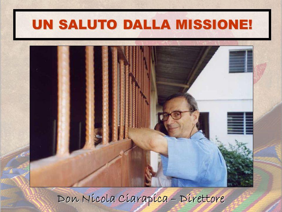 Don Nicola Ciarapica – Direttore UN SALUTO DALLA MISSIONE!