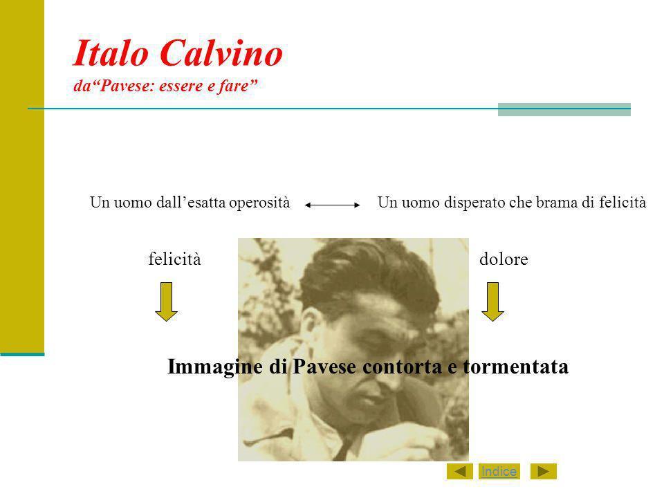 Italo Calvino daPavese: essere e fare Un uomo dallesatta operositàUn uomo disperato che brama di felicità felicitàdolore Immagine di Pavese contorta e tormentata Indice