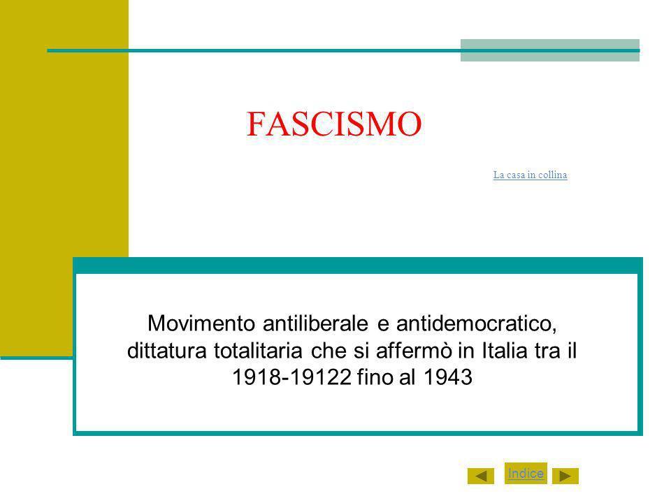 FASCISMO La casa in collina La casa in collina Movimento antiliberale e antidemocratico, dittatura totalitaria che si affermò in Italia tra il 1918-19122 fino al 1943 Indice