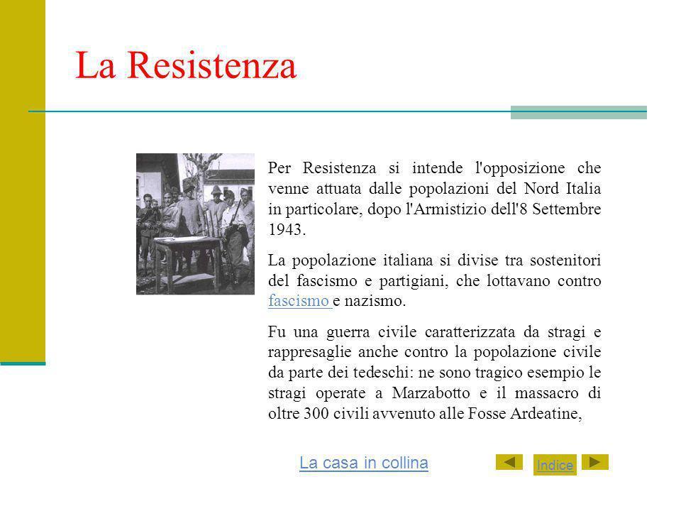 La Resistenza Per Resistenza si intende l opposizione che venne attuata dalle popolazioni del Nord Italia in particolare, dopo l Armistizio dell 8 Settembre 1943.